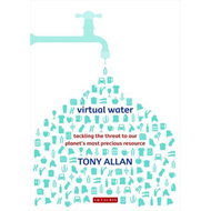 Virtual Water: Tackling the Threat to Our Planet's Most Precious Resource (BOK)