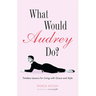 What Would Audrey Do?: Timeless Lessons for Living with Grace and Style (BOK)