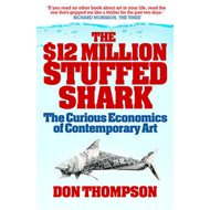 The $12 Million Stuffed Shark: The Curious Economics of Contemporary Art (BOK)
