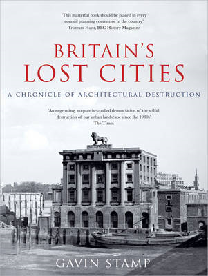 Britain's Lost Cities: A Chronicle of Architectural Destruction (BOK)