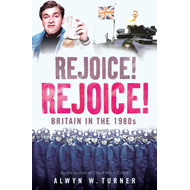 Rejoice, Rejoice!: Britain in the 1980s (BOK)