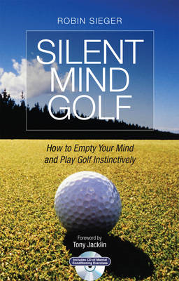 Silent Mind Golf: How to Empty Your Mind and Play Golf Instinctively (BOK)
