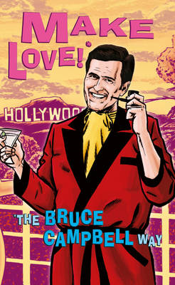 Make Love!: The Bruce Campbell Way (BOK)