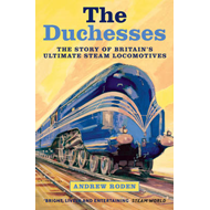 The Duchesses: The Story of Britain's Ultimate Steam Locomotives (BOK)