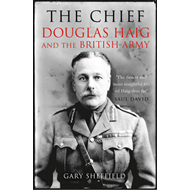 The Chief: Douglas Haig and the British Army (BOK)
