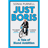 Just Boris: A Tale of Blond Ambition - a Biography of Boris Johnson (BOK)