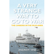 A Very Strange Way to Go to War: The Canberra in the Falklands (BOK)