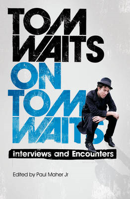 Tom Waits on Tom Waits: Interviews and Encounters (BOK)