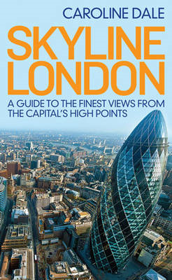 Skyline London: A Guide to the Finest Views from the Capital's High Points (BOK)