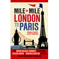 Mile by Mile London to Paris: The Entire Route by Historic Golden Arrow and Modern Eurostar (BOK)