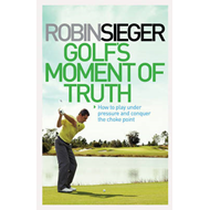 Golf' Moment of Truth: How to Play Under Pressure and Conquer the Choke Point (BOK)
