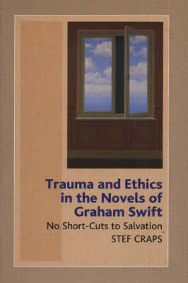 Trauma and Ethics in the Novels of Graham Swift (BOK)
