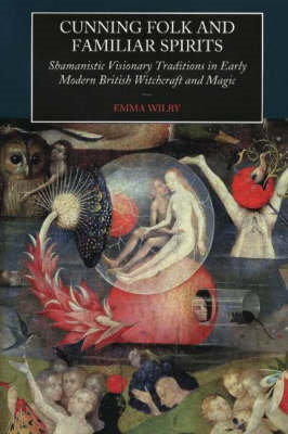 Cunning Folk and Familiar Spirits: Shamanistic Visionary Traditions in Early Modern British Witchcra (BOK)