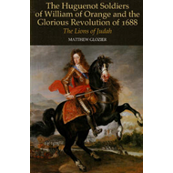 Huguenot Soldiers of William of Orange and the Glorious Revo (BOK)
