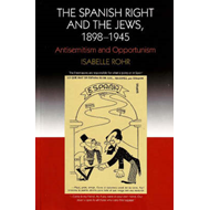 Spanish Right and the Jews, 1898-1945 (BOK)