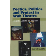 Poetics, Politics and Protest in Arab Theatre (BOK)