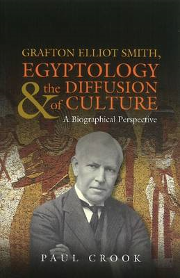 Grafton Elliot Smith, Egyptology & the Diffusion of Culture (BOK)