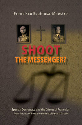 Shoot the Messenger?: Spanish Democracy & the Crimes of Francoism - from the Pact of Silence to the (BOK)
