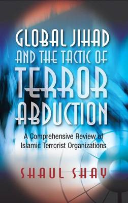 Global Jihad & the Tactic of Terror Abduction: A Comprehensive Review of Islamic Terrorist Organizat (BOK)