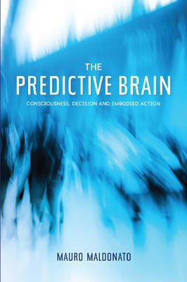 Predictive Brain: Consciousness, Decision & Embodied Action (BOK)