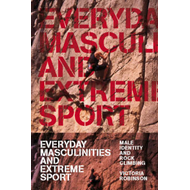 Everyday Masculinities and Extreme Sport: Male Identity and Rock Climbing (BOK)