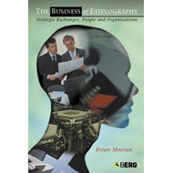 The Business of Ethnography: Strategic Exchanges, People and Organizations (BOK)