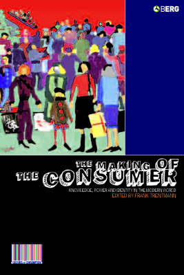The Making of the Consumer: Knowledge, Power and Identity in the Modern World (BOK)
