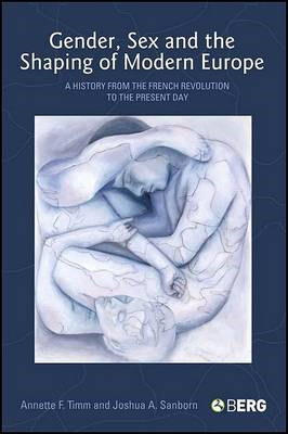 Gender, Sex and the Shaping of Modern Europe: A History from the French Revolution to the Present Da (BOK)