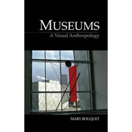Museums: A Visual Anthropology (BOK)
