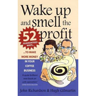 Wake Up and Smell the Profit: 52 Guaranteed Ways to Make More Money in Your Coffee Business (BOK)