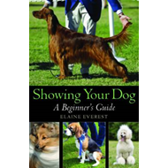 Showing Your Dog: A Beginner's Guide (BOK)