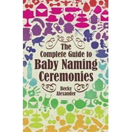 The Complete Guide to Baby Naming Ceremonies (BOK)