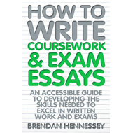 How to Write Your Coursework and Exam Essays: An Accessible Guide to Developing the Skills Needed to (BOK)