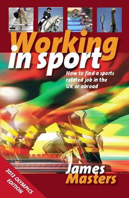 Working in Sport: How to Find a Sports Related Job in the UK or Abroad (BOK)