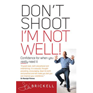 Don't Shoot - I'm Not Well!: Confidence for When You Really Need it (BOK)