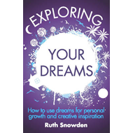 Exploring Your Dreams: How to Use Dreams for Personal Growth and Creative Inspiration (BOK)