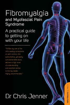 Fibromyalgia and Myofascial Pain Syndrome: A Practical Guide to Getting on with Your Life (BOK)