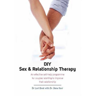 DIY Sex and Relationship Therapy: An Effective Self-help Programme for Couples Wanting to Improve Th (BOK)
