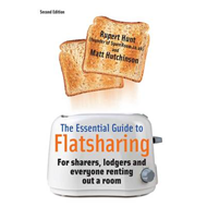 The Essential Guide to Flatsharing: For Sharers, Lodgers and Everyone Renting Out a Room (BOK)