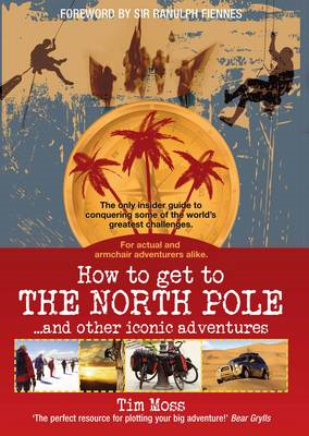 How to Get to the North Pole: and Other Iconic Adventures (BOK)