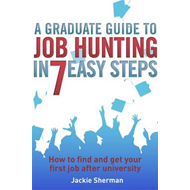 Graduate Guide to Job Hunting in Seven Easy Steps (BOK)