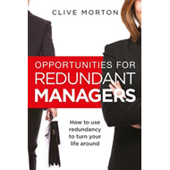 Opportunities For Redundant Managers: How to use redundancy to turn your life around (BOK)