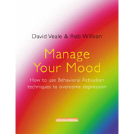 Manage Your Mood: How to Use Behavioural Activation Techniques to Overcome Depression (BOK)