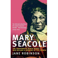 Mary Seacole: The Charismatic Black Nurse Who Became a Heroine of the Crimea (BOK)