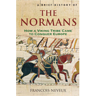 A Brief History of the Normans: The Conquests That Changed the Face of Europe (BOK)