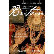 Brief History of Britain 1485-1660: The Tudor and Stuart Dynasties (BOK)