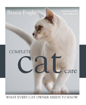 Complete Cat Care: What Every Cat Owner Needs to Know (BOK)