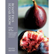 Roast Figs, Sugar Snow: Food to Warm the Soul (BOK)