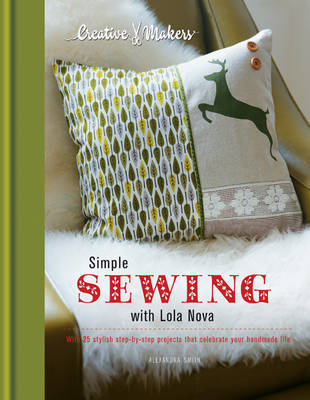 Creative Makers: Simple Sewing with Lola Nova: With 25 Stylish Step-by-Step Projects for Your Handma (BOK)