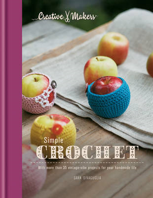 Creative Makers: Simple Crochet: With 35 Vintage-Vibe Projects for Your Handmade Life (BOK)
